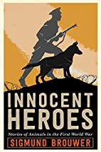 Innocent Heroes: Stories of animals in the…