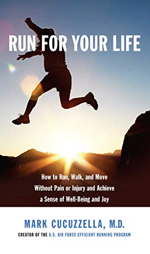 run-for-your-life-how-to-run-walk-and-move-without-pain-or-injury-and-achieve-a-sense-of-well-being-and-joy