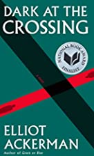 Dark at the Crossing: A novel by Elliot…