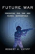 Future War: Preparing for the New Global…