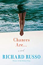 Chances Are . . .: A novel by Richard Russo