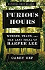 Furious Hours: Murder, Fraud, and the Last Trial of Harper Lee - Casey Cep