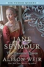 Jane Seymour, The Haunted Queen: A Novel…
