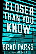Closer Than You Know: A Novel by Brad Parks