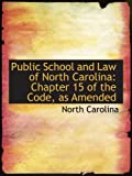 Carolina, North: Public School and Law of North Carolina: Chapter 15 of the Code, as Amended