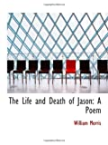 Morris, William: The Life and Death of Jason: A Poem