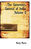 Morris, Henry PH.D.: The Governors-General of India: Volume II