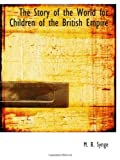 Synge, M. B.: The Story of the World for Children of the British Empire