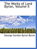 Gordon Byron Byron, George: The Works of Lord Byron, Volume II