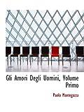 Mantegazza, Paolo: Gli Amori Degli Uomini, Volume Primo