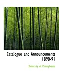 Pennsylvania, University of: Catalogue and Announcements 1890-91