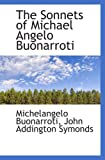 Buonarroti, Michelangelo: The Sonnets of Michael Angelo Buonarroti