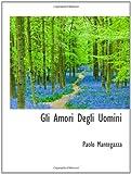 Mantegazza, Paolo: Gli Amori Degli Uomini
