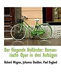 Wagner, Richard: Der fliegende Holländer: Romantische Oper in drei Aufzügen