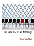 Dole, Nathan Haskell: The Latin Poets: An Anthology