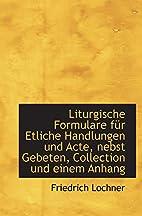 Liturgische Formulare für etliche…