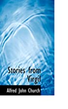 Stories from Virgil by Alfred J. Church