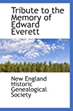 England Historic Genealogical Society, New: Tribute to the Memory of Edward Everett
