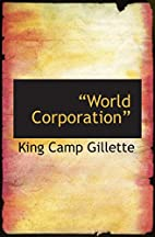 World Corporation by King Camp Gillette