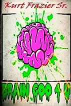 Brain Goo 4 U by Kurt Frazier