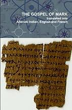 The Gospel of Mark : In the Abenaki, English…
