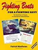 Matthews, Patrick: Fighting Boats For A Fighting Navy: The World War II PT Boats in Contemporary Advertisements, Supplemental Color Edition