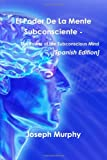 Murphy, Joseph: El Poder De La Mente Subconsciente - The Power Of The Subconscious Mind [Spanish Edition]