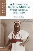 A History of Race in Muslim West Africa,…