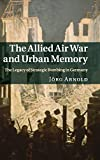 The Allied Air War and Urban Memory: The…
