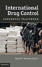 International Drug Control: Consensus…