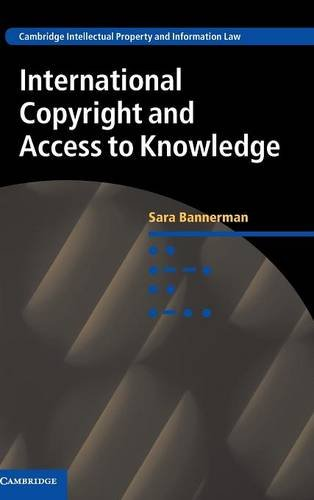 international-copyright-and-access-to-knowledge-cambridge-intellectual-property-and-information-law