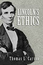 Lincoln's Ethics by Thomas L. Carson
