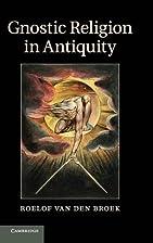 Gnostic Religion in Antiquity by Roelof van…