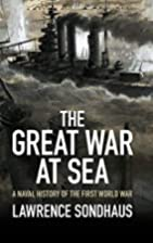 The Great War at Sea: A Naval History of the…