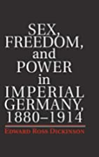 Sex, Freedom, and Power in Imperial Germany,…