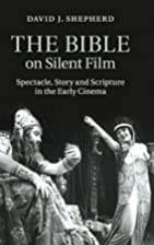 The Bible on Silent Film: Spectacle, Story…