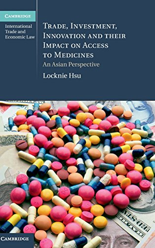 trade-investment-innovation-and-their-impact-on-access-to-medicines-an-asian-perspective-cambridge-international-trade-and-economic-law