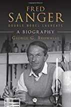 Fred Sanger - Double Nobel Laureate: A…