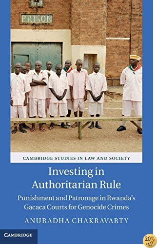 TInvesting in Authoritarian Rule: Punishment and Patronage in Rwanda's Gacaca Courts for Genocide Crimes (Cambridge Studies in Law and Society)