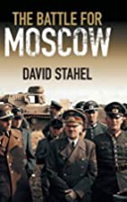 The Battle for Moscow by David Stahel