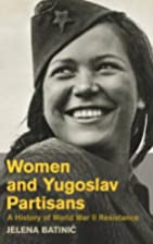 Women and Yugoslav Partisans: A History of…