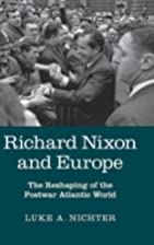 Richard Nixon and Europe : The reshaping of…