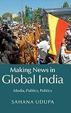 Making News in Global India: Media, Publics,…