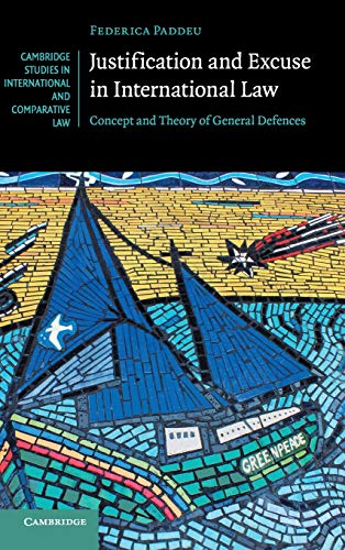 justification-and-excuse-in-international-law-concept-and-theory-of-general-defences-cambridge-studies-in-international-and-comparative-law