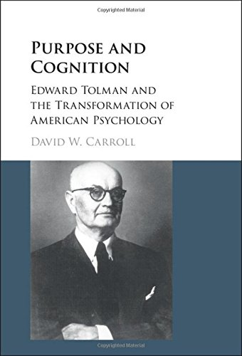 purpose-and-cognition-edward-tolman-and-the-transformation-of-american-psychology