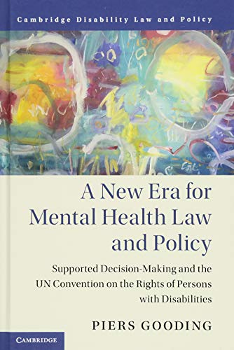 a-new-era-for-mental-health-law-and-policy-supported-decision-making-and-the-un-convention-on-the-rights-of-persons-with-disabilities-cambridge-disability-law-and-policy-series
