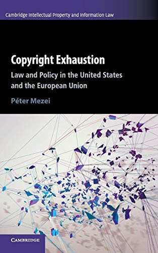 copyright-exhaustion-law-and-policy-in-the-united-states-and-the-european-union-cambridge-intellectual-property-and-information-law