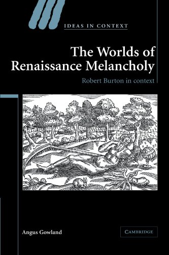 the-worlds-of-renaissance-melancholy-robert-burton-in-context-ideas-in-context