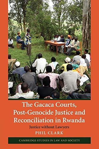 the-gacaca-courts-post-genocide-justice-and-reconciliation-in-rwanda-justice-without-lawyers-cambridge-studies-in-law-and-society