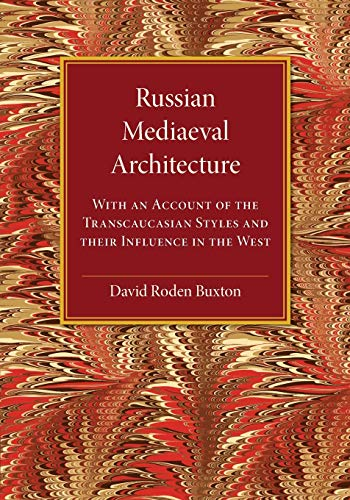 russian-mediaeval-architecture-with-an-account-of-the-transcaucasian-styles-and-their-influence-in-the-west